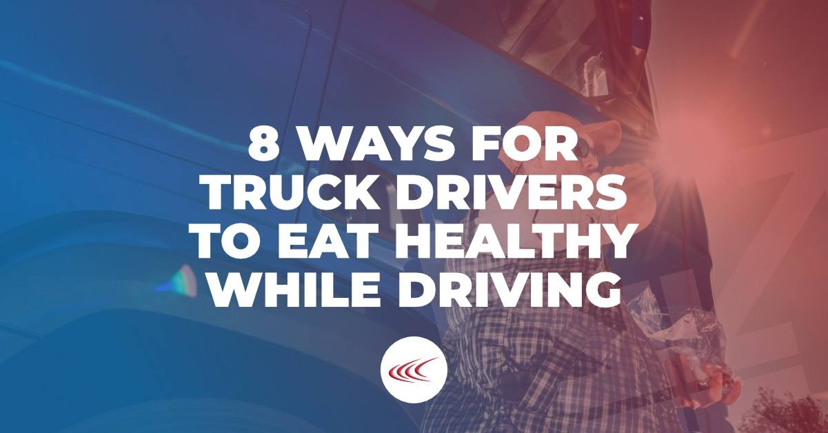 8 Ways for Truck Drivers to Eat Healthy While Driving