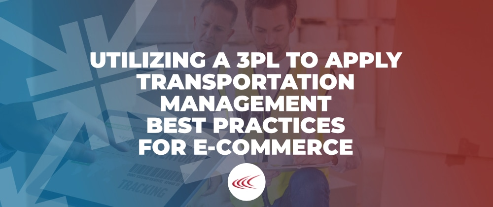 Apply Transportation Management Best Practices For E-Commerce