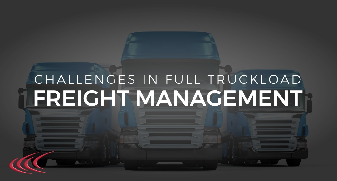 Challenges in Full Truckload Freight