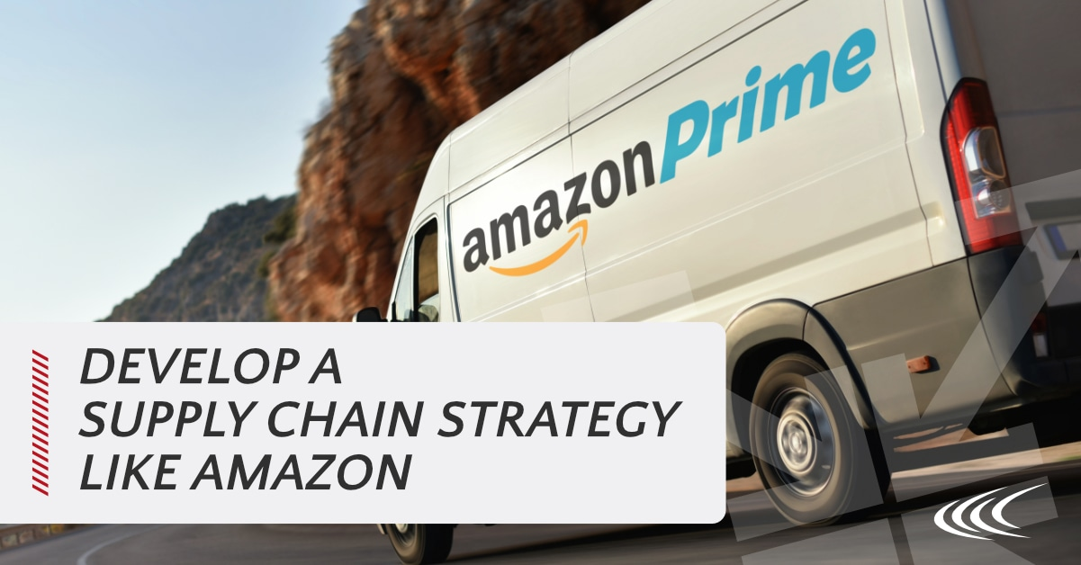 Develop a Supply Chain Strategy Like Amazon Cerasis