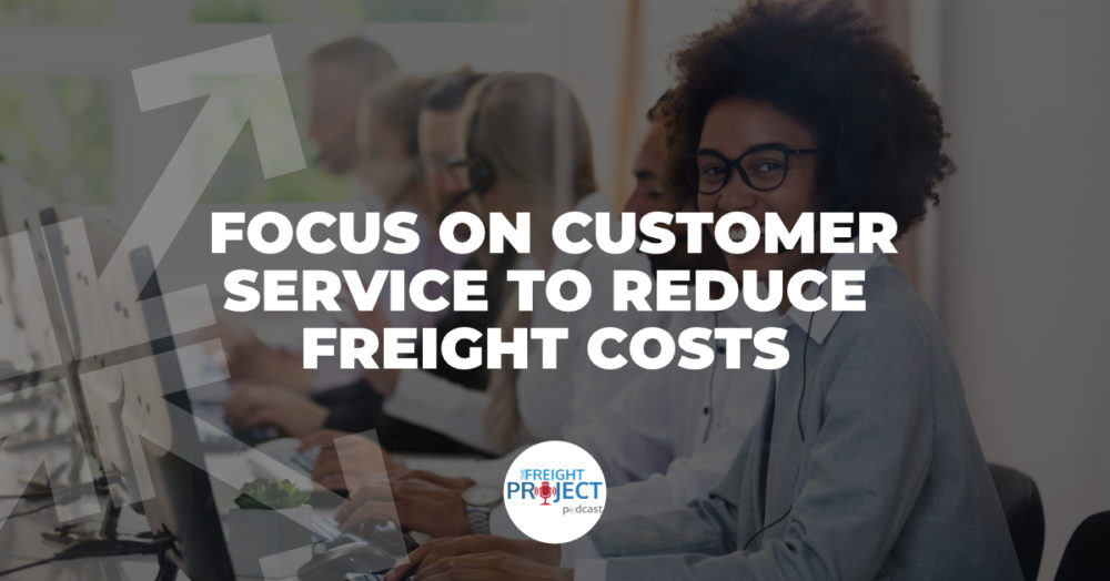 Focus on Customer Service to Reduce Freight Costs