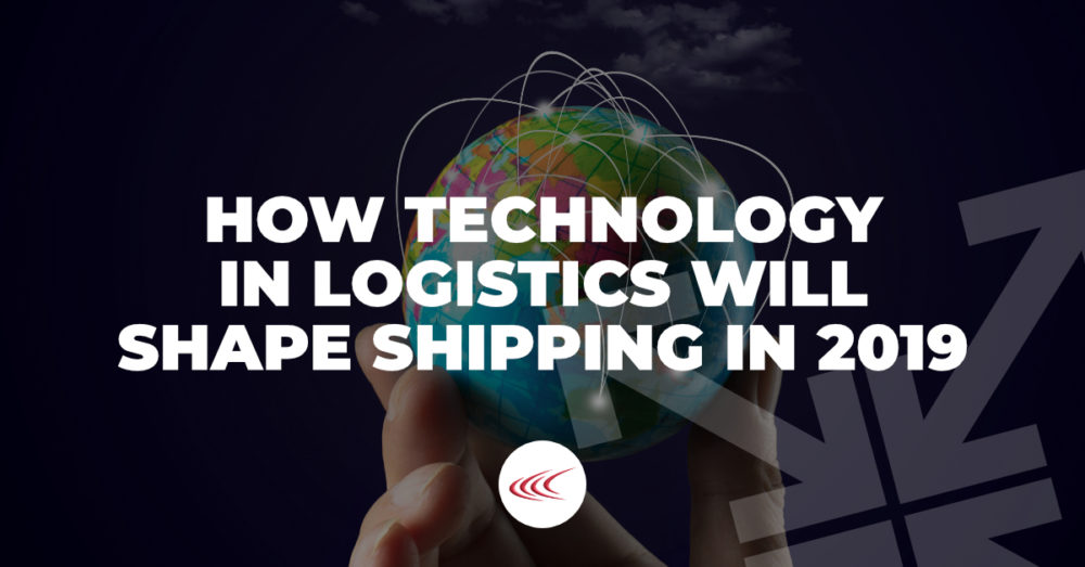 How Technology in Logistics will Shape Shipping in 2019