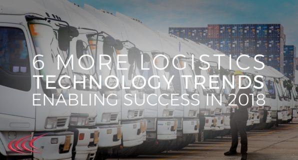 6 More Logistics Technology Trends Enabling Success in 2018