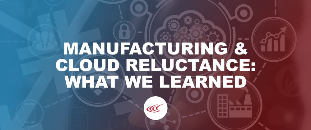 Manufacturing And Cloud Reluctance