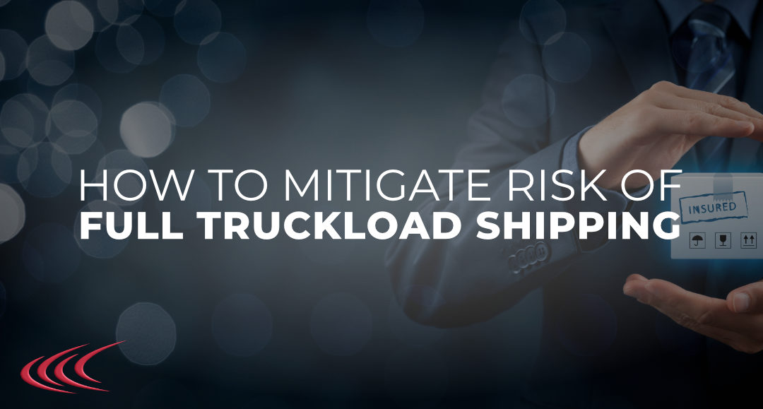 Mitigate Risk of Full Truckload Shipping