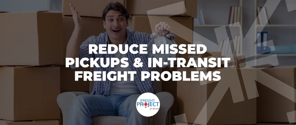 Reduce Missed Pickups & In-Transit Freight Problems