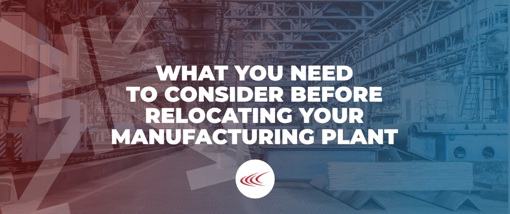 Relocating Your Manufacturing Plant