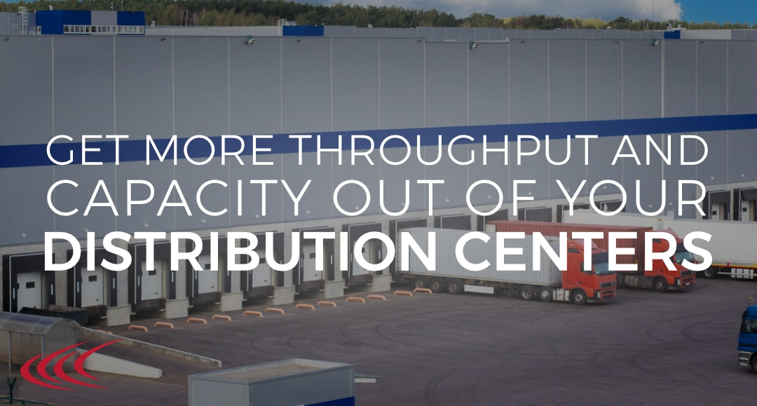 Throughput and Capacity Out of Your Distribution Centers