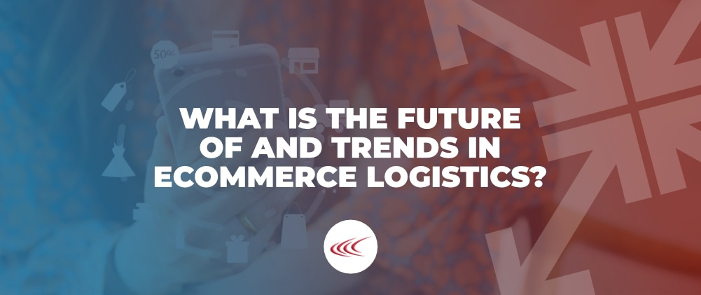 Trends in E-Commerce Logistics