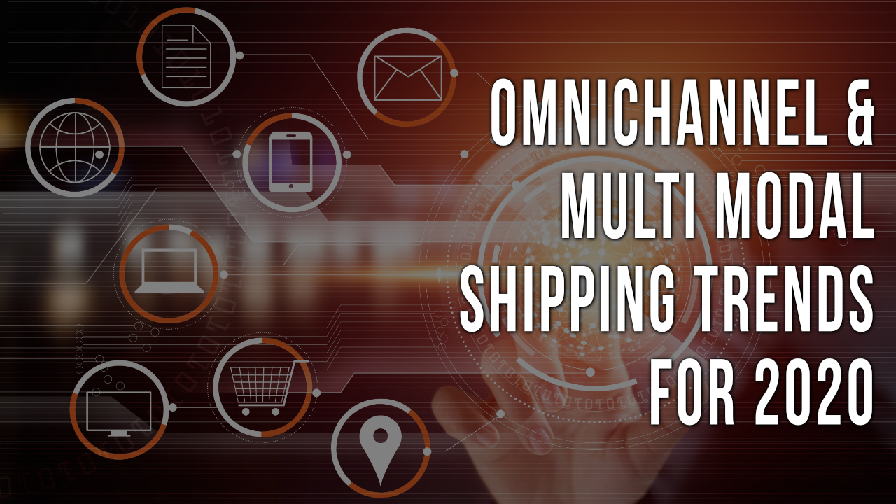 Omnichannel & Multi-Modal Shipping Trends for 2020